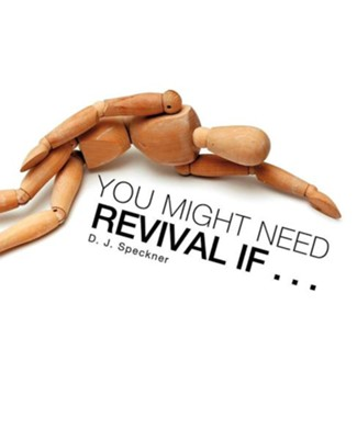 You Might Need Revival If . . .  -     By: D.J. Speckner