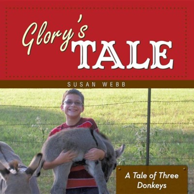 Glory's Tale: A Tale of Three Donkeys  -     By: Susan Webb