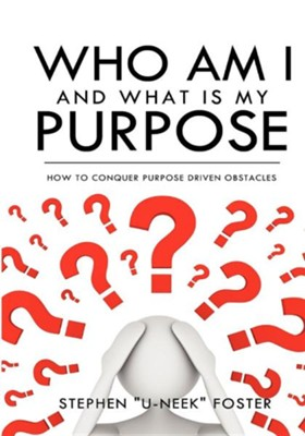 Who Am I and What Is My Purpose  -     By: Stephen U-Neek Foster