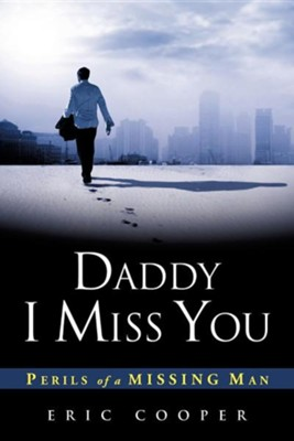 Daddy I Miss You  -     By: Eric Cooper
