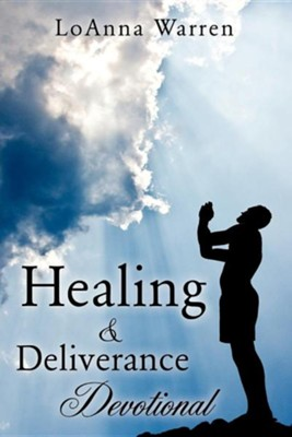 Healing & Deliverance Devotional  -     By: Loanna Warren