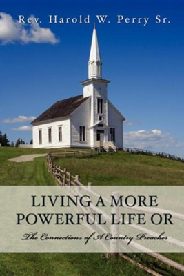 Living a More Powerful Life or  -     By: Rev. Harold W. Perry Sr.