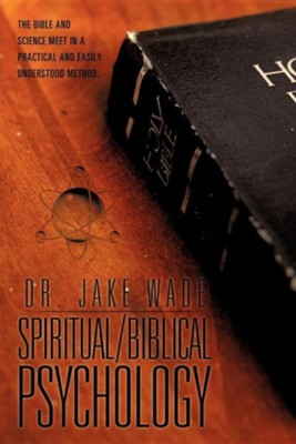 Spiritual/Biblical Psychology  -     By: Dr. Jake Wade
