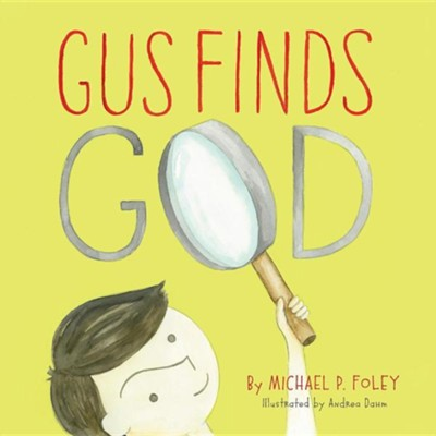 Gus Finds God  -     By: Michael P. Foley     Illustrated By: Andrea Dahm