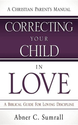 Correcting Your Child in Love  -     By: Abner C. Sumrall