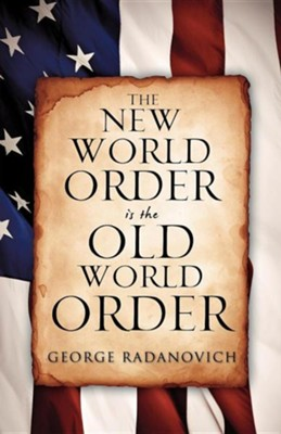 The New World Order Is the Old World Order  -     By: George Radanovich