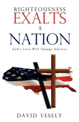 Righteousness Exalts a Nation  -     By: David Vesely