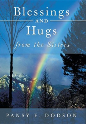 Blessings and Hugs from the Sisters  -     By: Pansy F. Dodson