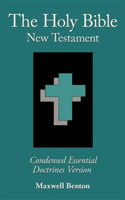 The Holy Bible New Testament, Condensed Essential Doctrines  Version  -     By: Maxwell Benton