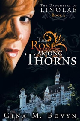 The Rose Among Thorns: The Daughters of Linolae Book 2  -     By: Gina M. Bovyn