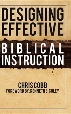 Designing Effective Biblical Instruction  -     By: Chris Cobb
