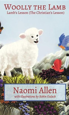 Woolly the Lamb: Lamb's Lesson (the Christian's Lesson)  -     By: Naomi Allen