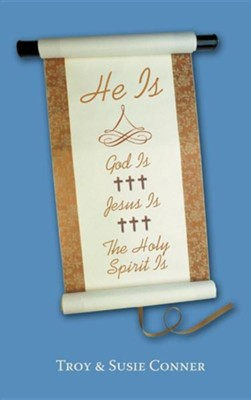 He Is: God Is, Jesus Is, the Holy Spirit Is  -     By: Troy Conner, Susie Conner