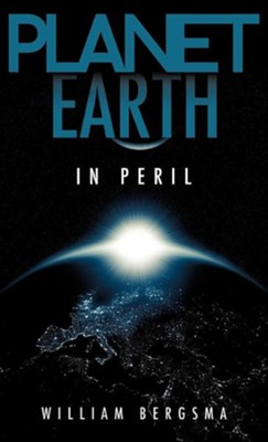 Planet Earth in Peril  -     By: William Bergsma