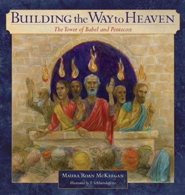 Building the Way to Heaven: The Tower of Babel and Pentecost  -     By: Maura Roan McKeegan     Illustrated By: T. Schluenderfritz