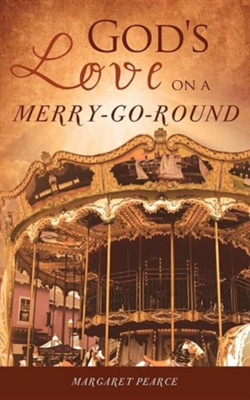 God's Love on a Merry-Go-Round  -     By: Margaret Pearce