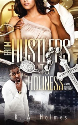 From Hustlers to Holiness  -     By: K.A. Holmes
