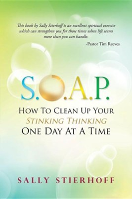 S.O.A.P. How to Clean Up Your Stinking Thinking One Day at a Time  -     By: Sally Stierhoff