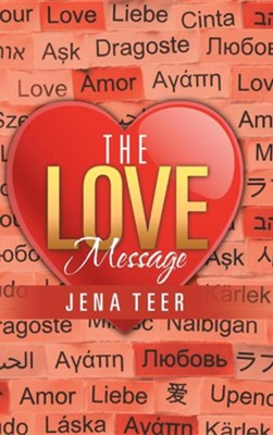 The Love Message  -     By: Jena Teer