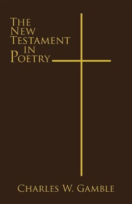 The New Testament in Poetry  -     By: Charles W. Gamble
