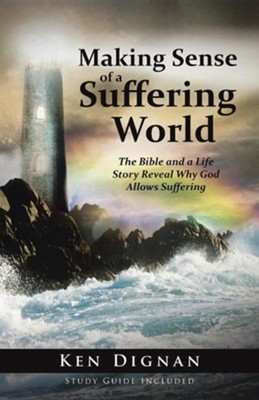 Making Sense of a Suffering World: The Bible and a Life Story Reveal Answers to Why God Allows Suffering  -     By: Ken Dignan