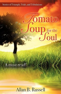 Tomato Soup for the Soul  -     By: Allan B. Russell