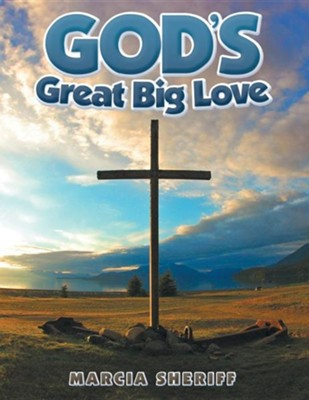 God's Great Big Love  -     By: Marcia Sheriff