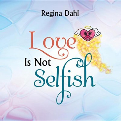 Love Is Not Selfish  -     By: Regina Dahl