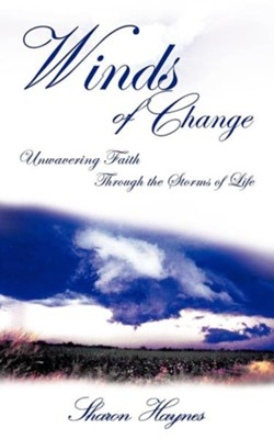 Winds Of Change: Unwavering Faith Through The Storms Of Life  -     By: Sharon Haynes