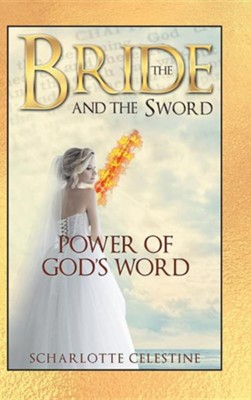 The Bride and the Sword: Power of God's Word  -     By: Scharlotte Celestine