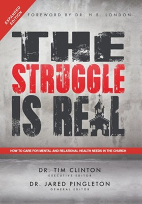 The Struggle Is Real: How to Care for Mental and Relational Health Needs in the Church  -     Edited By: Dr. Tim Clinton, Dr. Jared Pingleton