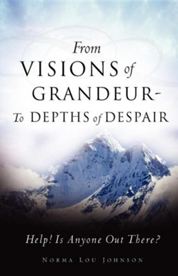 From Visions of Grandeur - To Depths of Despair  -     By: Norma Lou Johnson