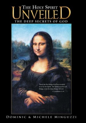 The Holy Spirit Unveiled: The Deep Secrets of God  -     By: Dominic Minguzzi, Michele Minguzzi