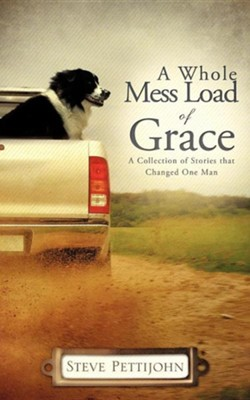 A Whole Mess Load of Grace    -     By: Steve Pettijohn