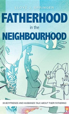 Fatherhood in the Neighbourhood  -     By: Lloyd J. Springer