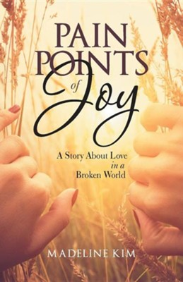 Pain Points of Joy: A Story about Love in a Broken World  -     By: Madeline Kim