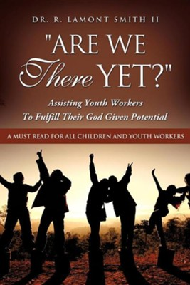 Are We There Yet?  -     By: Dr. R. Lamont Smith II