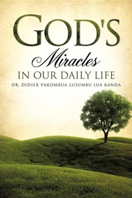 God's Miracles in Our Daily Life, Paper  -     By: Dr. Didier Vakombua Lusumbu Lua Kanda