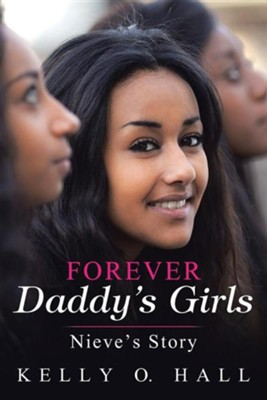 Forever Daddy's Girls: Nieve's Story  -     By: Kelly O. Hall