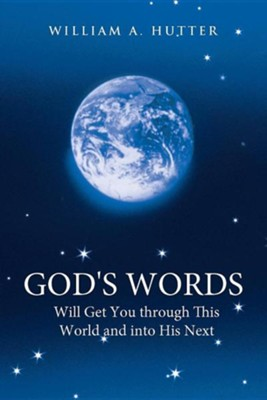 God's Words Will Get You Through This World and Into His Next  -     By: William A. Hutter