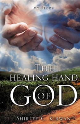 The Healing Hand of God  -     By: Shirley C. Kirwan