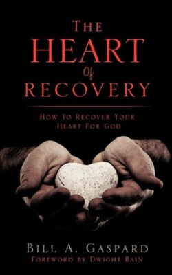The Heart of Recovery  -     By: Bill A. Gaspard