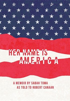 Her Name Is America  -     By: Sabah Toma