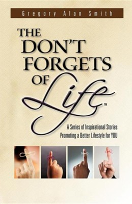 The Don't Forgets of Life  -     By: Gregory Alan Smith
