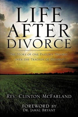 Life After Divorce  -     By: Rev. Clinton McFarland