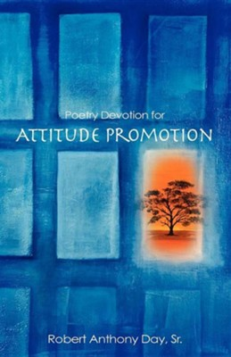 Poetry Devotion for Attitude Promotion  -     By: Robert Anthony Day Sr.