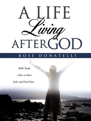 A Life Living After God  -     By: Rose Donatelli
