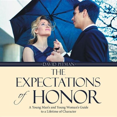 The Expectations of Honor: A Young Man's and Young Woman's Guide to a Lifetime of Character  -     By: David Pitman