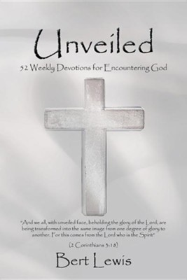 Unveiled: 52 Weekly Devotions for Encountering God  -     By: Bert Lewis