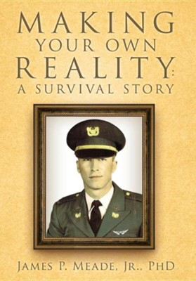 Making Your Own Reality: A Survival Story  -     By: James P. Meade Jr.